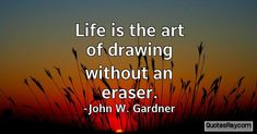 Image result for life is the art of drawing without an eraser