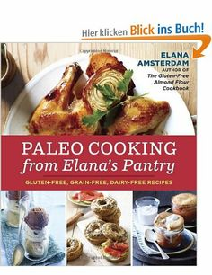 Paleo Cooking from Elana's Pantry: Gluten-Free, Grain-Free, Dairy-Free Recipes: Amazon.de: Elana Amsterdam: Fremdsprachige Bücher