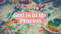 God is in the Process – BecomeLess.net