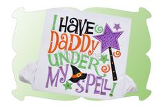 I Have Daddy Under My Spell Applique - DigiStitches Machine Embroidery Designs