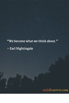 """""""We become what we think about."""" – Earl Nightingale"""