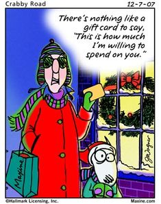 """There is nothing like a gift card to say how much I'm wiling to spend on you"" Holiday Humor from Gal Maxine // www.AlphaComedy.com"