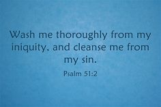 """""""Wash me thoroughly from my iniquity And cleanse me from my sin.""""  Psalm 51:2 www.patheos.com"""