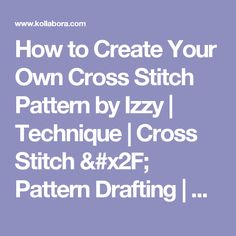 How to Create Your Own Cross Stitch Pattern by Izzy Cross Stitch Pattern Maker, Cross Stitch Needles, Cross Stitch Patterns, Cross Stitching, Cross Stitch Embroidery, Hand Embroidery, Cross Stitch Software, Chicken Scratch, Sewing Leather
