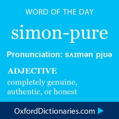simon-pure (adjective): Completely genuine, authentic, or honest. Word of the Day for November 7th, 2014 #WOTD #WordoftheDay #simonpure