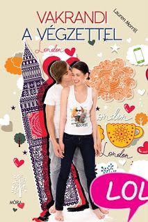 Vakrandi a végzettel · Lauren Morrill · Könyv Lany, So Little Time, Good Books, Harry Potter, London, Film, Movies, Blog, Good Reading Books