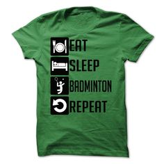 Eat, Sleep, Badminton And Repeat Funny T Shirts Awesome Hoodies Best Sweatshirts Cute Zip Up Cheap Crewnecks Cotton Sweatpants Cool Sleeve Loungewear Scrubs Activewear Jackets Polos Tank Tops Ties V-Neck Clothing Online.