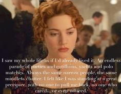 Titanic quote. Rose says this right before she runs off and tries to jump and then ... They meet ❤️