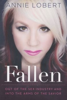 Fallen: Out of the Sex Industry & Into the Arms of the Savior  -     By: Annie Lobert