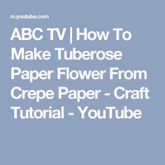 ABC TV | How To Make Tuberose Paper Flower From Crepe Paper - Craft Tutorial - YouTube