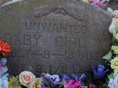 "Headstone inscribed ""Unwanted Baby Girl X""  Photo by myMahi on Deviantart"