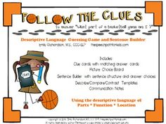 Follow the clues to describe six items related to the game of basketball.  Visual structure is provided throughout the activities.  These activities promote descriptive language skills, social interaction with questioning and answers between peers, and expanding sentence structure.