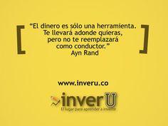 """""""El dinero es sólo una herramienta. Te llevará adonde quieras, pero no te reemplazará como conductor."""" Ayn Rand"""