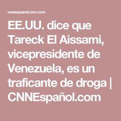 EE.UU. dice que Tareck El Aissami, vicepresidente de Venezuela, es un traficante de droga | CNNEspañol.com