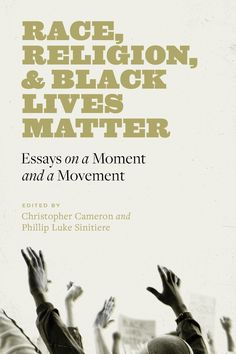 Title: Race, Religion, and Black Lives Matter: Essays on a Moment and a Movement. Author: Christopher Cameron. Publisher: Vanderbilt University Press, 2021. Indexer: Amron Gravett, Wild Clover Book Services, www.amrongravett.com Vanderbilt University, Religion, Author, In This Moment, Books, Life, Black, Libros, Black People