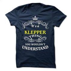 KLEPPER it is - #summer shirt #sweatshirt embroidery. CHECK PRICE => https://www.sunfrog.com/Valentines/-KLEPPER-it-is.html?68278