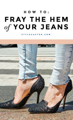 Spring's BIGGEST trend is unfinished, frayed denim hems. Before you go hacking up a perfectly good pair, here's how to fray the hem of your jeans (the right way) in 3 easy steps! | StyleCaster.com