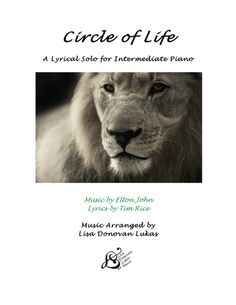 """This is an original piano arrangement of the beautiful song, Circle of Life, from """"The Lion King,"""" by Elton John and Tim Rice.  It has been carefully arranged as a lyrical pop solo for intermediate piano, by Lisa Donovan Lukas (ASCAP).  This is an ideal showcase piece of music for receptions, student repertoire, recital, or any performance occasion. https://www.youtube.com/watch?v=altOGavi4v0"""