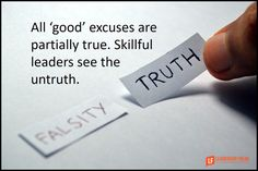 Excuses-makers are blamers. They might not point a finger in your face, but their failure will eventually be your fault. Successful leaders identify and counteract excuse-makers. Partial truths: Al…