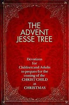 The Advent Jesse Tree: Devotions for Children and Adults to Prepare for the Coming of the Christ Child at Christmas by Dean Lambert Smith,http://www.amazon.com/dp/1426712103/ref=cm_sw_r_pi_dp_TJhmsb0S2TNJVVSN