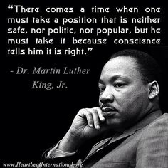 This photo is a quote from Dr. King. His message inspires me to do the right thing regardless of opinions or popular behavior. Living by my convictions appeals to my Autonomy and Mastery needs.
