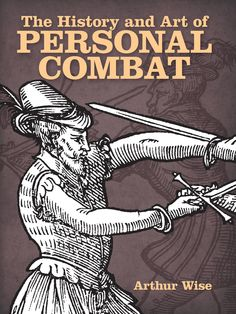 The History and Art of Personal Combat by Arthur Wise  A comprehensive history of classical and historical swordsmanship, this volume details uses of the broadsword, two-hander, and rapier as well as the dagger, bayonet, and halberd. Vintage engravings, line art, photographs, and other illustrations grace nearly every page and the author touches on other types of modern weapons, including rifles and handguns.