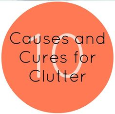 10 Causes and Cures for Clutter with my guest, Leslie www.organizingmadefun.com