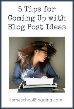 5 Tips for Coming up with Blog Post Ideas