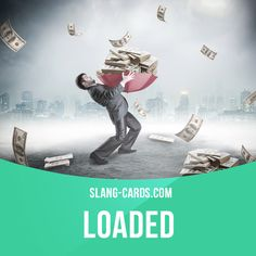 """""""Loaded"""" means wealthy, rich.  Example: All those Wall Street bankers are really…"""