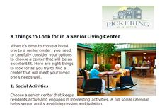 http://pickeringmanor.org/8-things-to-look-for-in-a-senior-living-center - Here are eight things to look for as you try to find a center that will meet your loved one's needs well.