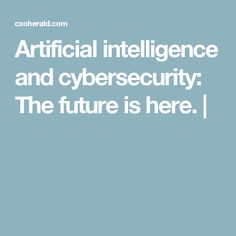 Artificial intelligence and cybersecurity: The future is here. |