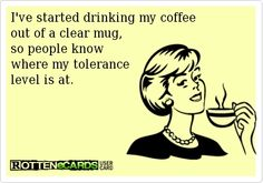 Coffee down, tolerance up!
