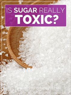 Is Sugar Really Toxic? | holistichealthnaturally.com pin