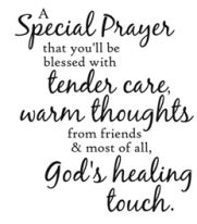 A Special Prayer, for you both, that you'll be blessed with tender care, warm thoughts from friends and most of all, GOD'S HEALING TOUCH AND LOVE. My love and hugs for you. Sympathy Verses, Sympathy Card Sayings, Greeting Card Sentiments, Sympathy Messages, Greeting Cards, Sympathy Wishes, Sympathy Greetings, Get Well Prayers, Get Well Wishes