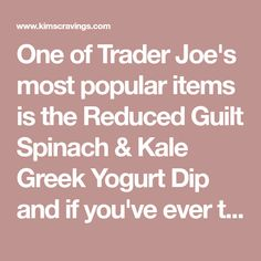 One of Trader Joe's most popular items is the Reduced Guilt Spinach & Kale Greek Yogurt Dip and if you've ever tasted it, you know why. Recipe Using Plain Yogurt, Kale, Spinach, Greek Yogurt Dips, Trader Joe's, Dip Recipes, Kids Meals, Appetizers