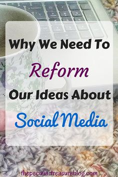 Why We Need to Reform Our Ideas About Social Media | The Peculiar Treasure