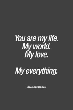 Love Quotes For Him : QUOTATION - Image : Quotes Of the day - Description You are my life. My world. My love. My everything. Cute Love Quotes, Love Quotes For Her, Romantic Love Quotes, Romantic Ideas, Quotes For Baby, Forever Love Quotes, I Love You Forever, You Are My Everything Quotes, You Are My Life