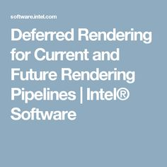 Deferred Rendering for Current and Future Rendering Pipelines | Intel® Software