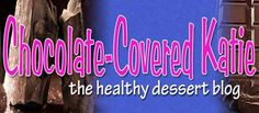 Your #1 stop for healthy desserts!  www.chocolatecoveredkatie.com
