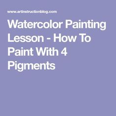 Watercolor Painting Lesson - How To Paint With 4 Pigments