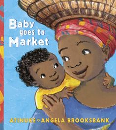Baby Goes to Market by Atinuke and illustrated by Angela Brooksbank