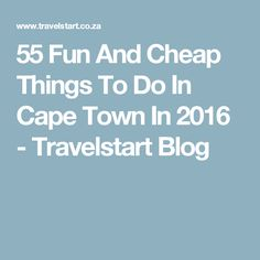 55 Fun And Cheap Things To Do In Cape Town In 2016 - Travelstart Blog