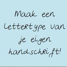 Wat een leuk idee!   Je hebt écht een uniek lettertype, als je je eigen handschrift kunt vertalen naar een lettertype opde pc.   Zo...