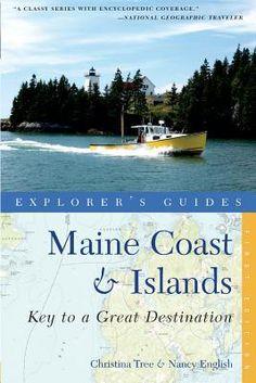 Explorer's Guide Maine Coast & Islands: Key to a Great Destiexplorer's Guide Maine Coast & Islands: Key to a Great Destination Nation by Nancy English, Christina Tree