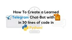 How To Create A Telegram Bot With AI in 30 Lines Of Code In Python! So, to create a telegram chat-bot with AI we will need:  API Telegram. As a wrapper, I took a verified python-telegram-bot library API AI. I chose a product from Google, namely Dialog flow. It provides a pretty good free API. The Dialog flow wrapper for Python