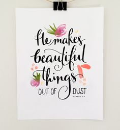"""He Makes Beautiful Things Out of Dust"" - Jenny Highsmith"