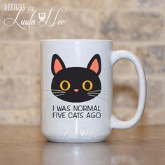 I was normal Five Cats Ago Funny Cat Mug, Funny Cat Gift, Cat Lover Gift, Crazy Cat Lady, Kitty Mug Cute Black Cat Meow Mug Cat Owner MSA168  ♥ AVAILABLE SIZES 15 oz 11 oz   AVAILABLE AS A PRINT!!! ♥ ♥ ♥ ♥ ♥ ♥  AVAILABLE AS A PINBACK BUTTON!!! ♥ ♥ ♥ ♥ ♥ ♥  ♥ ABOUT OUR MUGS ♥ All designs are personally created by me and exclusive to DesignsbyLindaNee ♥♥♥♥♥ http://etsy.me/1O2ftEU ♥♥♥♥♥ and DesignsbyLindaNeeToo ♥ Each mug is custom imprinted in our studio in Henniker, New Hampshir...
