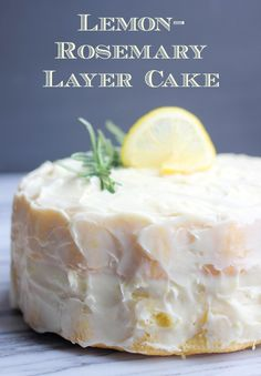 Fluffy Lemon-Rosemary Layer Cake with Lemon Cream Cheese Frosting- Baker Bettie. @Anna Totten Totten Totten Jones I want you to make this for me. Please and thank you.