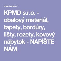 KPMD s.r.o. - obalový materiál, tapety, bordúry, lišty, rozety, kovový nábytok - NAPÍŠTE NÁM