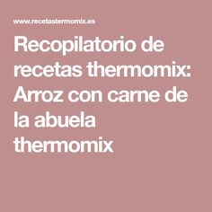 Recopilatorio de recetas thermomix: Arroz con carne de la abuela thermomix